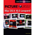 Picture Yourself Learning Mac OS X 10.5 Leopard by David Boles Product Image