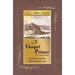 A Gospel Primer for Christians: Learning to See the Glories of God's Love Product Image