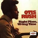 Right Place, Wrong Time - Otis Rush